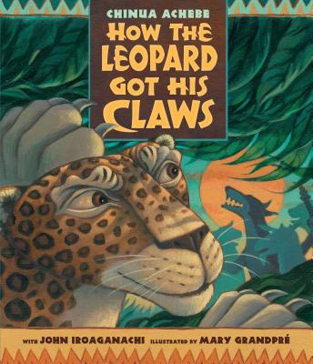 How the Leopard Got His Claws By Achebe, Chinua/ GrandPre, Mary (ILT)